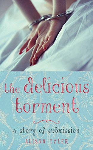 The Delicious Torment: A Story of Submission: Alison Tyler