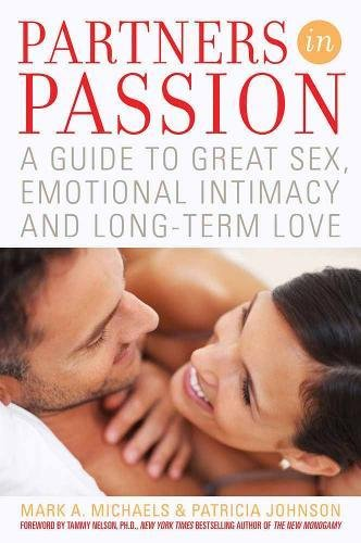 Partners In Passion: A Guide to Great Sex, Emotional Intimacy and Long-term Love: Michaels, Mark  A...