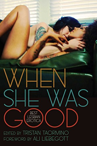 When She Was Good: Edited by Tristan Taormino; Foreword by Ali Liebegott