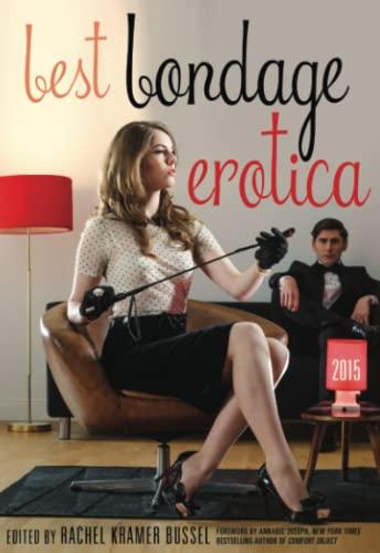 Best Bondage Erotica 2015: Annabel Joseph, Lucy Felthouse, Nichelle Gregory, Rachel Kramer Bussel, ...
