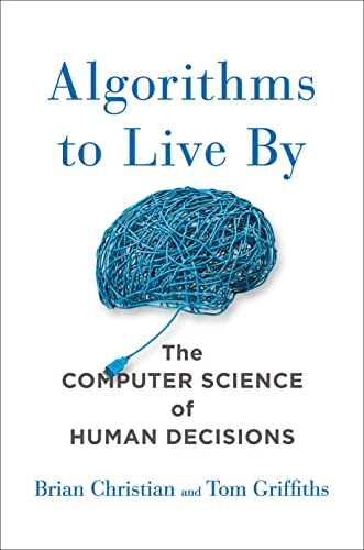 9781627790369: Algorithms to Live By: The Computer Science of Human Decisions