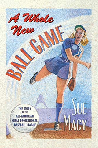 9781627790604: A Whole New Ball Game: The Story of the All-American Girls Professional Baseball League