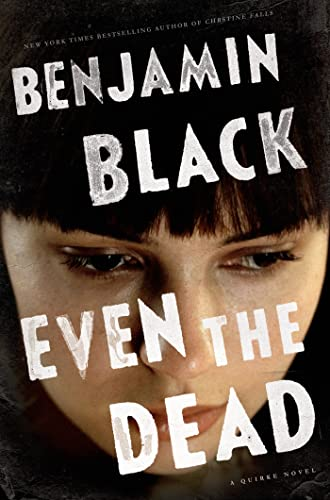 9781627790666: Even the Dead: A Quirke Novel