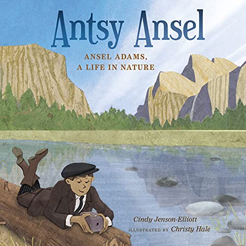 9781627790826: Antsy Ansel: Ansel Adams, a Life in Nature