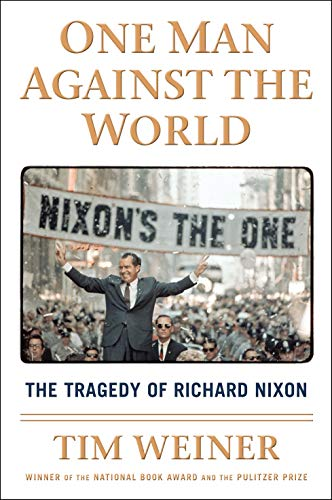 One Man Against the World: The Tragedy of Richard Nixon (Hardcover): Tim Weiner