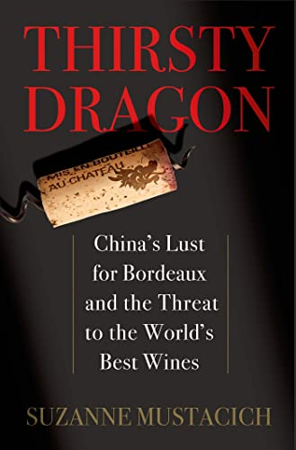 9781627790871: Thirsty Dragon: China S Lust for Bordeaux and the Threat to the World's Best Wines