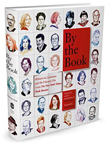 By the Book: Writers on Literature and the Literary Life from The New York Times Book Review: ...