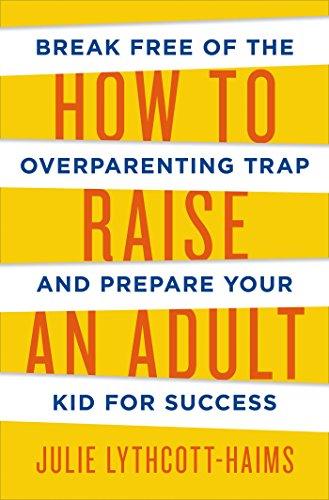 How to Raise an Adult: Julie Lythcott-Haims