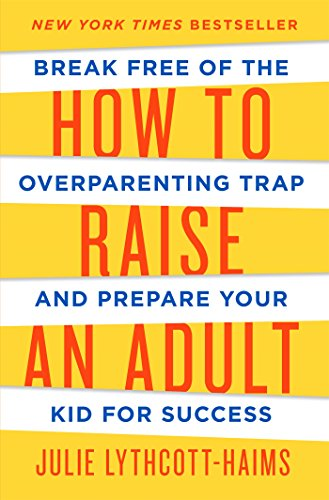 9781627791779: How to Raise an Adult: Break Free of the Overparenting Trap and Prepare Your Kid for Success