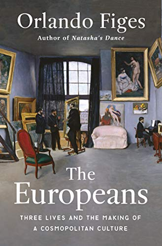 9781627792141: The Europeans: Three Lives and the Making of a Cosmopolitan Culture