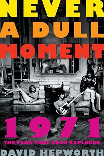 9781627793995: Never a Dull Moment: 1971 the Year That Rock Exploded