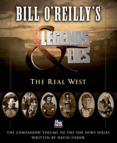 Bill O'Reilly's Legends and Lies: The Real West: Fisher, David; O'Reilly, Bill