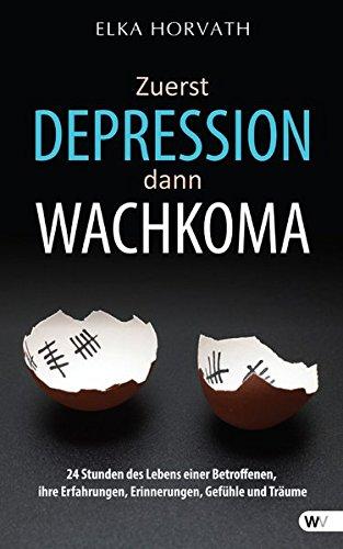 Zuerst Depression dann Wachkoma: 24 Stunden des Lebens einer Betroffenen, ihre Erfahrungen, ...