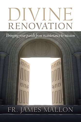 Divine Renovation: Bringing Your Parish from Maintenance to Mission: Mallon, James