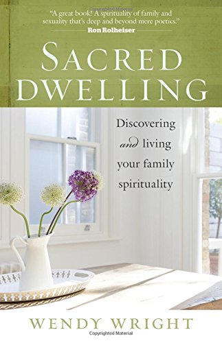 9781627850537: Sacred Dwelling: Discovering and Living Your Family Spirituality
