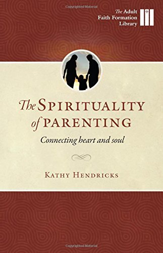 9781627851275: The Sprituality of Parenting: Connecting Heart and Soul (Adult Faith Formation Library)