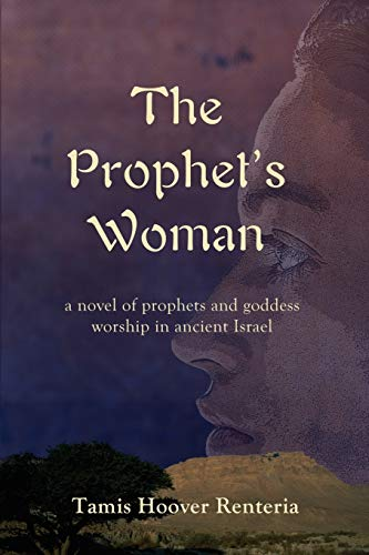The Prophet's Woman: A Novel of Prophets and Goddess Worship in Ancient Israel: Renteria, ...