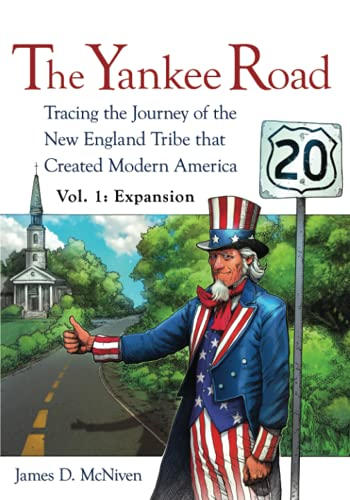 9781627871419: The Yankee Road: Tracing the Journey of the New England Tribe that Created Modern America, Vol. 1: Expansion