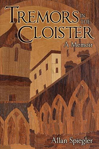 Tremors in the Cloister: A Memoir: Allan Spiegler