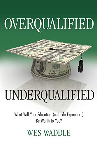 9781627872775: Overqualified/Underqualified: What Will Your Education (and Life Experience) Be Worth to You?