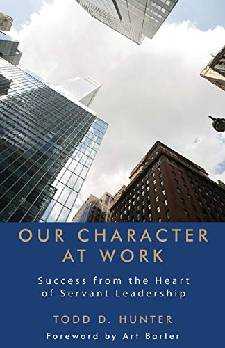 9781627872911: Our Character at Work: Success from the Heart of Servant Leadership
