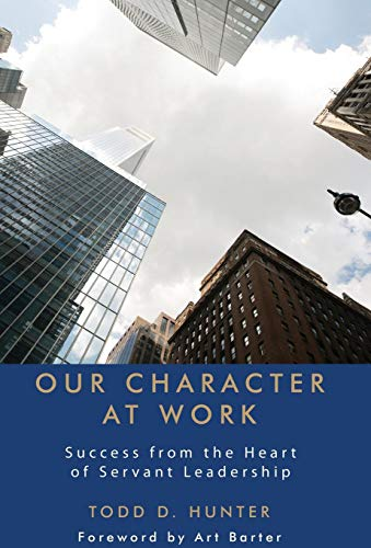 9781627872935: Our Character at Work: Success from the Heart of Servant Leadership