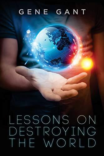 Lessons on Destroying the World: Gene Gant