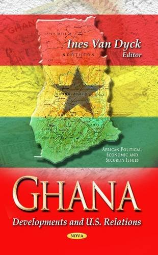 Ghana: Developments and U.S. Relations (African Political, Economic, and Security Issues): Nova ...