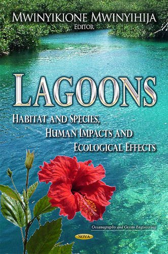 Lagoons: Habitat and Species, Human Impacts and Ecological Effects (Oceanography and Ocean ...