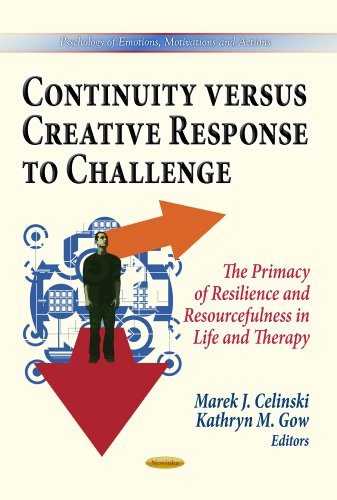 9781628083125: Continuity Versus Creative Response to Challenge: The Primacy of Resilience and Resourcefulness in Life and Therapy