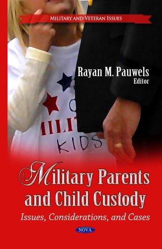 Military Parents and Child Custody: Issues, Considerations, and Cases (Military and Veteran Issues:...