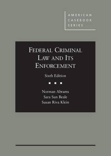 9781628100105: Federal Criminal Law and Its Enforcement (American Casebook Series)