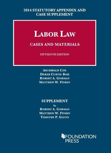 9781628100785: Labor Law, Cases and Materials: 2014 Statutory Appendix and Case Supplement (University Casebook Series)