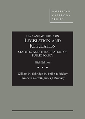 9781628101737: Cases and Materials on Legislation and Regulation: Statutes and the Creation of Public Policy, 5th (American Casebook Series)