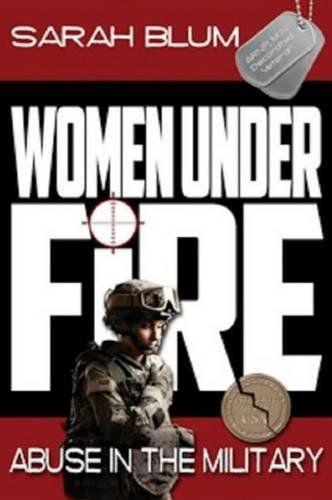 9781628220001: Women Under Fire: Abuse in the Military