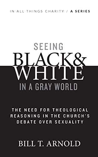 Seeing Black and White in a Gray World: The Need for Theological Reasoning in the Church's ...