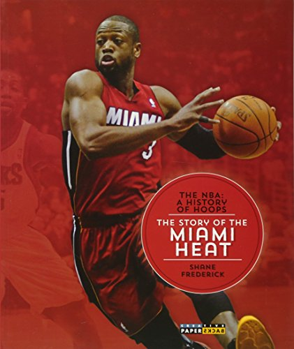 The NBA: A History of Hoops: The Story of the Miami Heat (NBA: A History of Hoops (Paperback)): ...