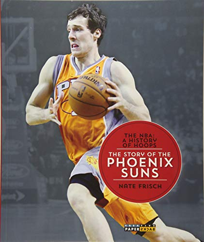 The NBA: A History of Hoops: The Story of the Phoenix Suns (NBA: A History of Hoops (Paperback)): ...