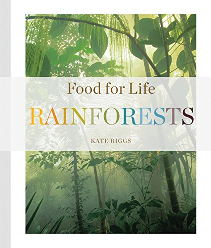 Food for Life: Rainforests: Riggs, Kate
