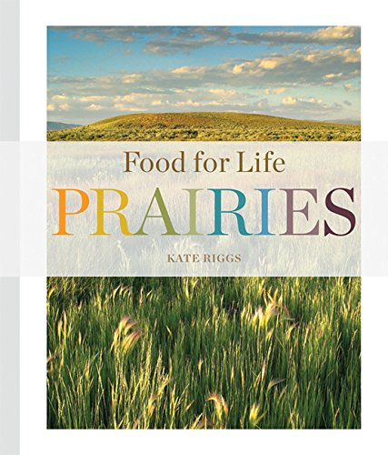 Food for Life: Prairies: Riggs, Kate
