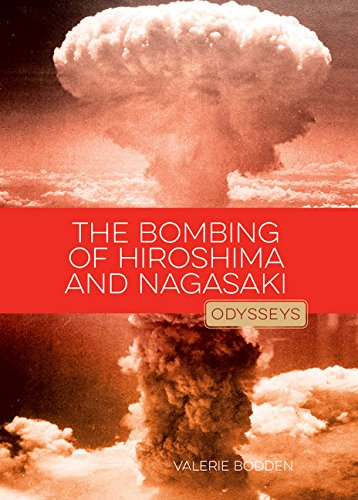 The Bombing of Hiroshima & Nagasaki: Odysseys in History: Valerie Bodden