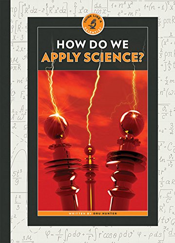 How Do We Apply Science?: Think Like a Scientist: Dru Hunter