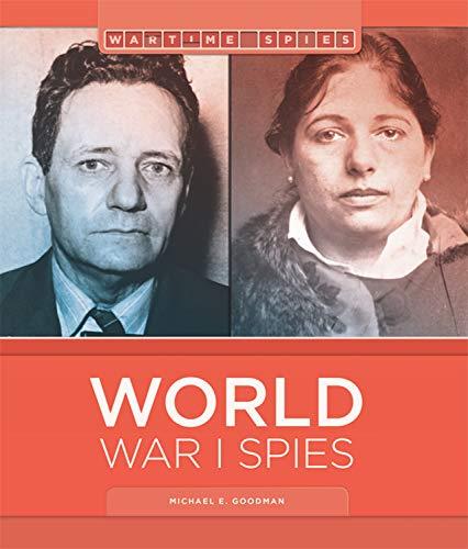 World War I Spies: Wartime Spies: Michael E Goodman