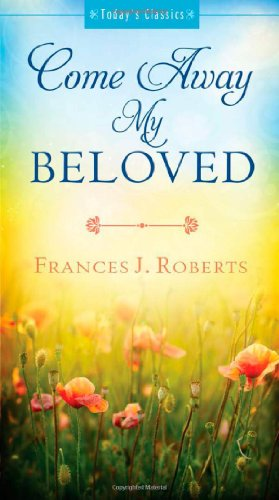Come Away My Beloved (Today's Classics): Roberts, Frances J.