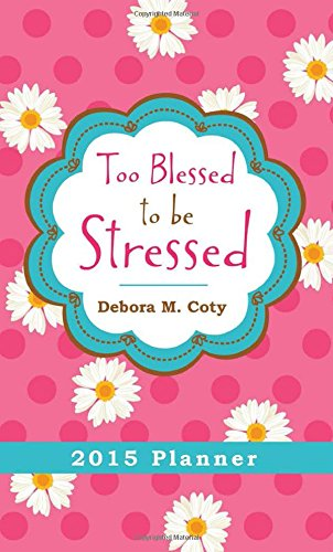 Too Blessed to Be Stressed 2015 Planner: Coty, Debora M.