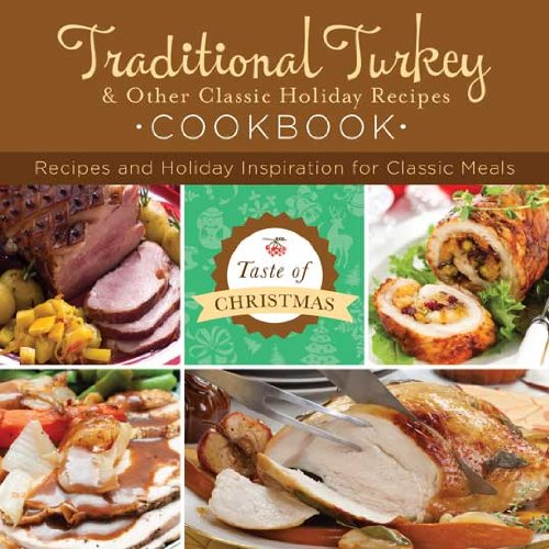 Traditional Turkey & Other Classic Holiday Recipes Cookbook: Recipes and Holiday Inspiration (...