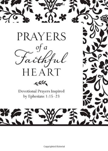 Prayers of a Faithful Heart: Devotional Prayers Inspired by Ephesians 1:15-23: Compiled by Barbour ...