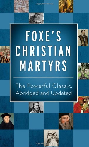 Foxe's Christian Martyrs: The Powerful Classic, Abridged: John Foxe