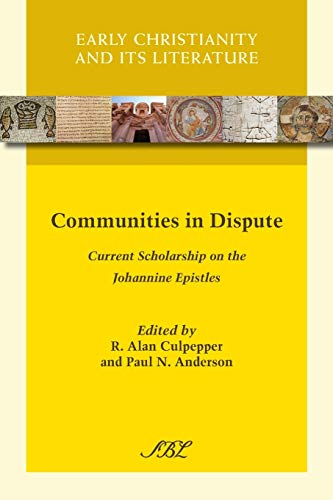 9781628370157: Communities in Dispute: Current Scholarship on the Johannine Epistles (Early Christianity and Its Literature)