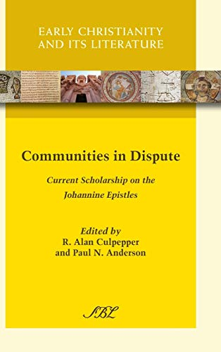 9781628370171: Communities in Dispute: Current Scholarship on the Johannine Epistles (Early Christianity and Its Literature)